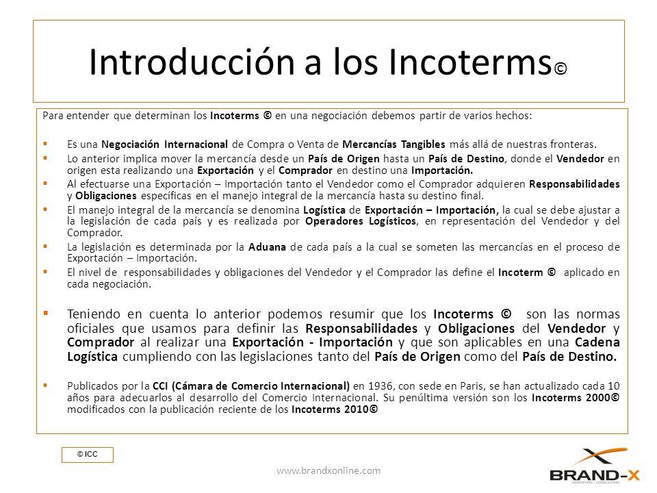 Introducción a los Incoterms © Para entender que determinan los Incoterms © en una negociación debemos partir de varios hechos: Es una Negociación Internacional de Compra o Venta de Mercancías Tangibles más allá de nuestras fronteras.