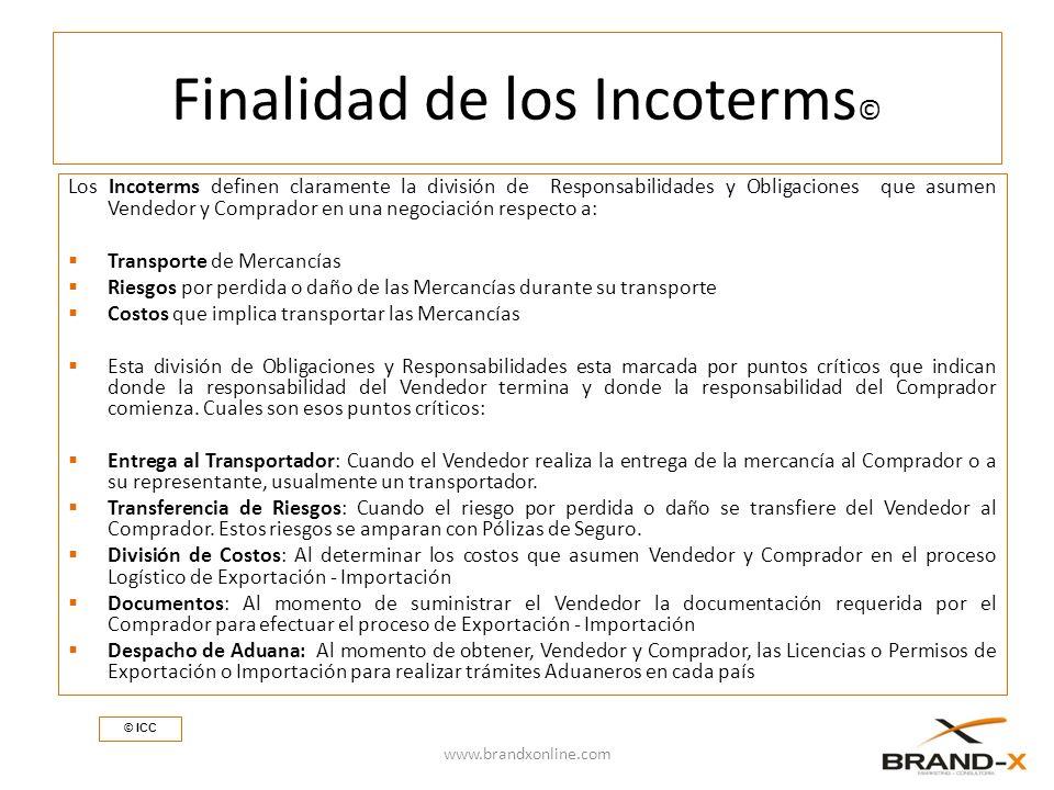 Finalidad de los Incoterms © Los Incoterms definen claramente la división de Responsabilidades y Obligaciones que asumen Vendedor y Comprador en una n