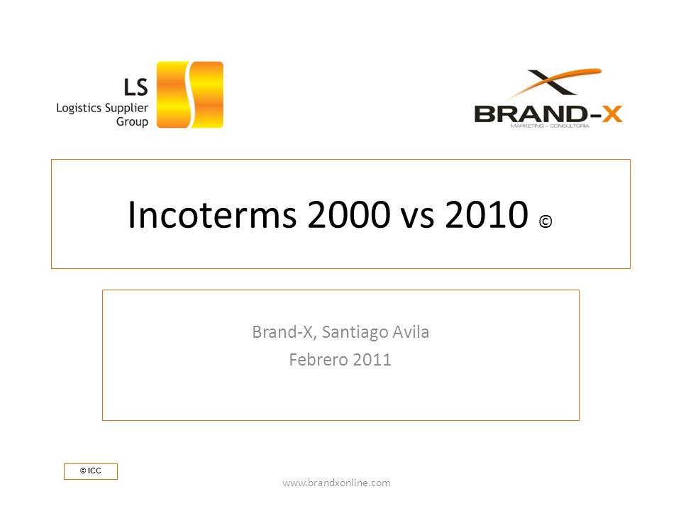 Incoterms 2000 vs 2010 © Brand-X, Santiago Avila Febrero 2011 www.brandxonline.com © ICC
