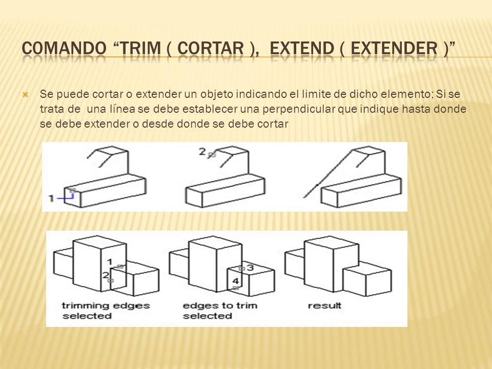 Se puede cortar o extender un objeto indicando el limite de dicho elemento; Si se trata de una línea se debe establecer una perpendicular que indique hasta donde se debe extender o desde donde se debe cortar
