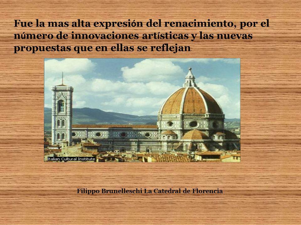 Fue la mas alta expresi ó n del renacimiento, por el n ú mero de innovaciones art í sticas y las nuevas propuestas que en ellas se reflejan. Filippo B