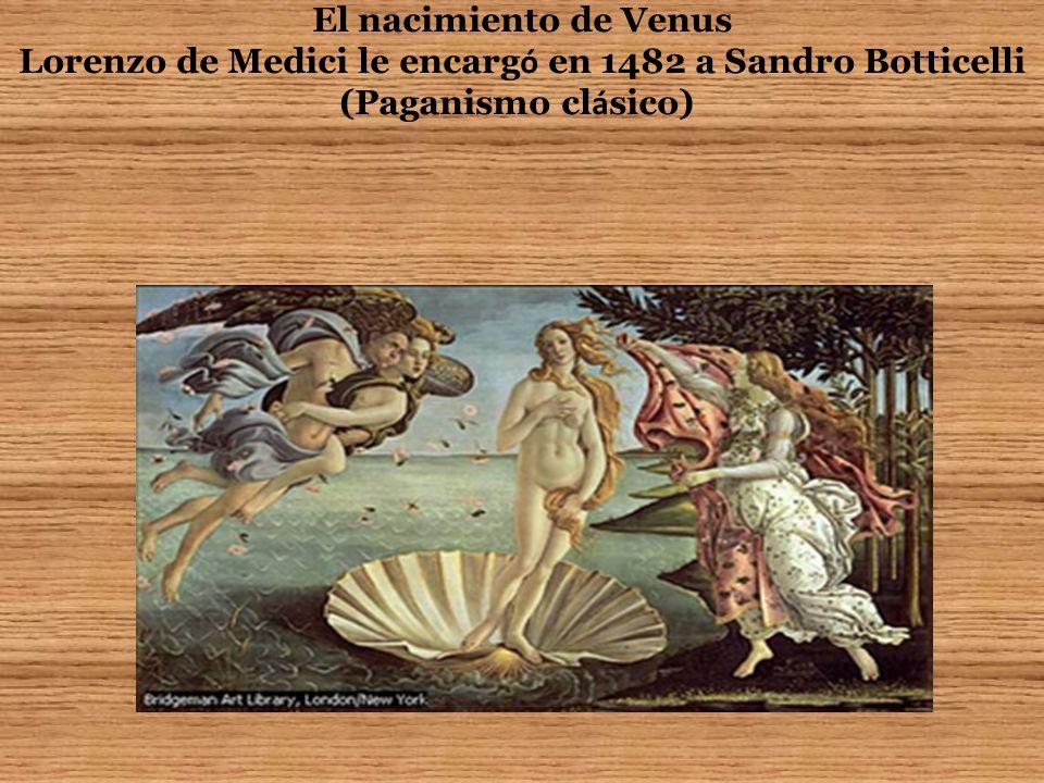 El nacimiento de Venus Lorenzo de Medici le encarg ó en 1482 a Sandro Botticelli (Paganismo cl á sico)