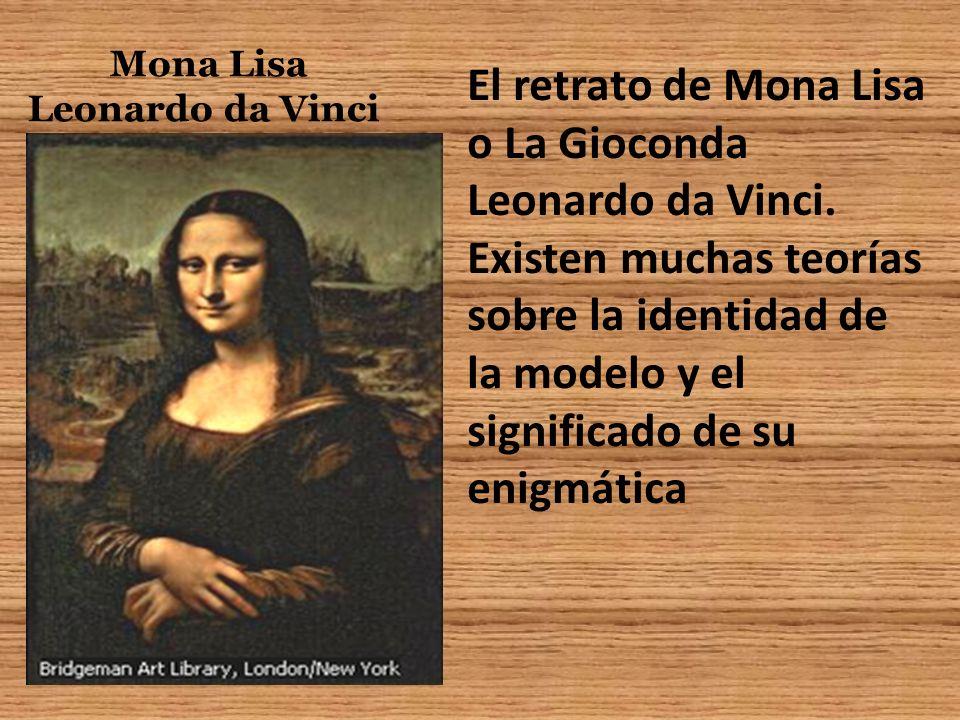 Mona Lisa Leonardo da Vinci El retrato de Mona Lisa o La Gioconda Leonardo da Vinci. Existen muchas teorías sobre la identidad de la modelo y el signi