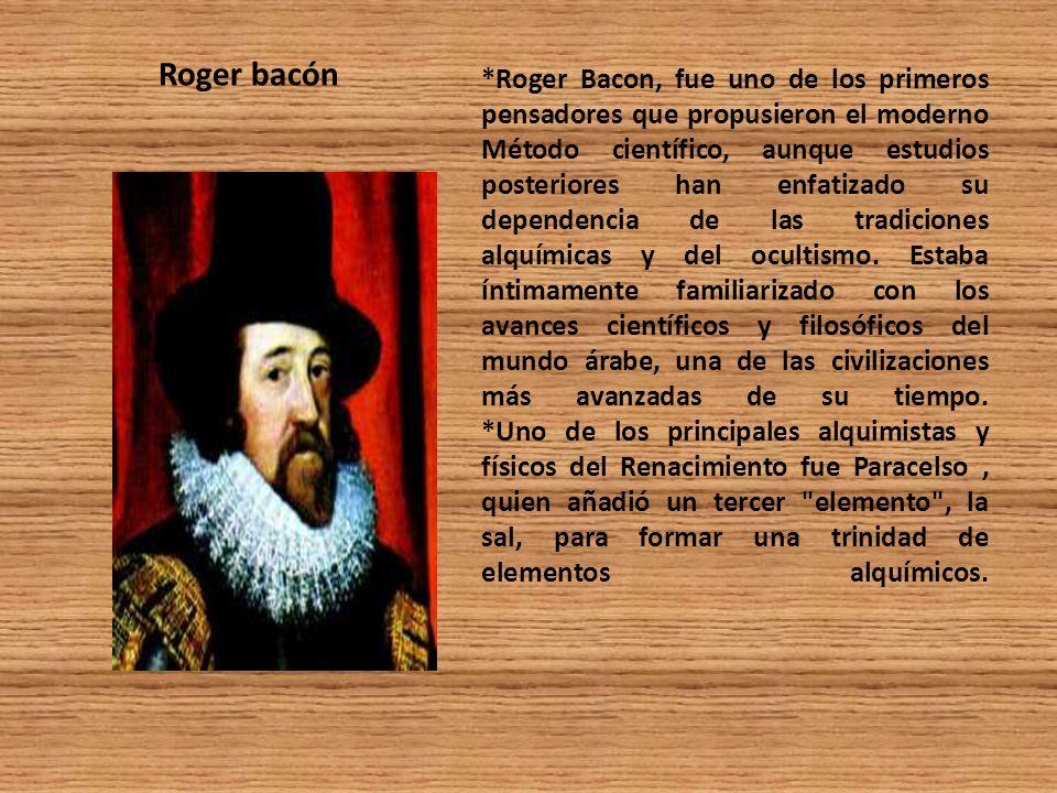 *Roger Bacon, fue uno de los primeros pensadores que propusieron el moderno Método científico, aunque estudios posteriores han enfatizado su dependenc