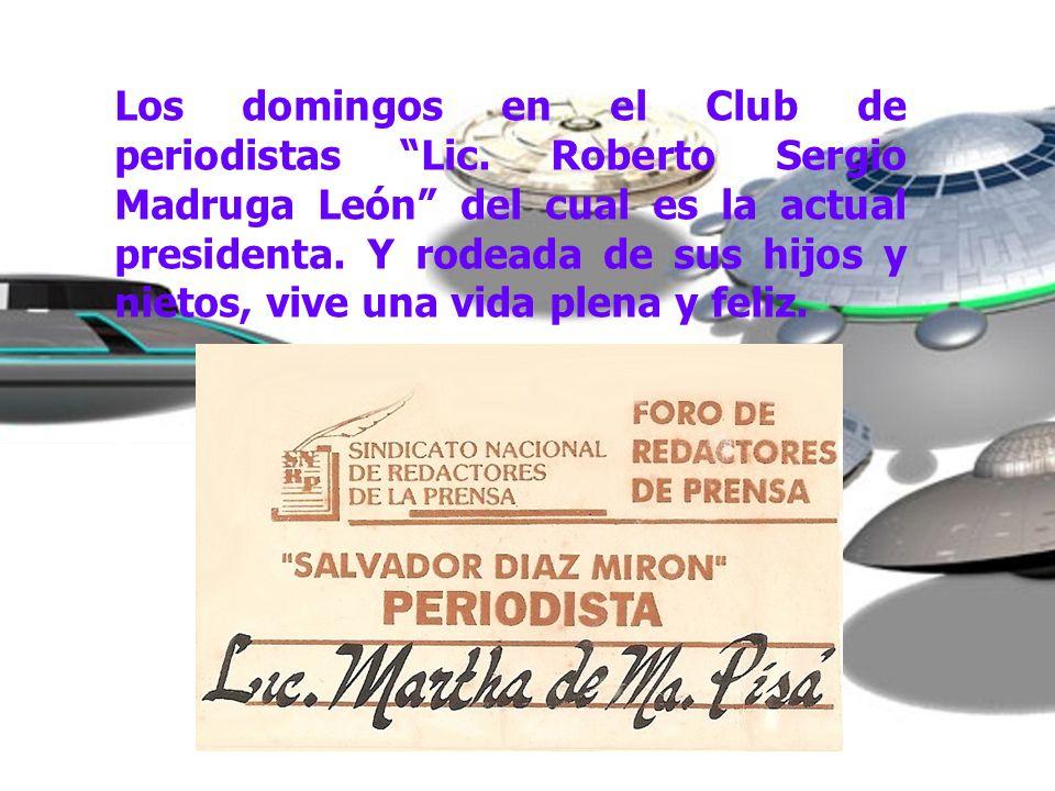 Los domingos en el Club de periodistas Lic. Roberto Sergio Madruga León del cual es la actual presidenta. Y rodeada de sus hijos y nietos, vive una vi