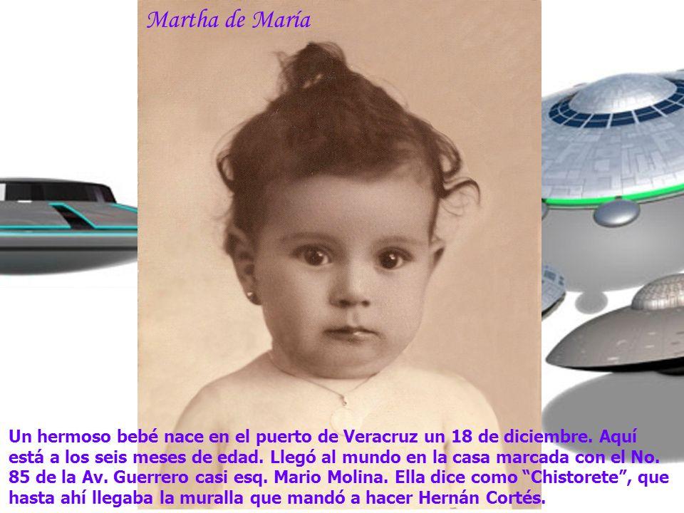 Martha de María Un hermoso bebé nace en el puerto de Veracruz un 18 de diciembre. Aquí está a los seis meses de edad. Llegó al mundo en la casa marcad