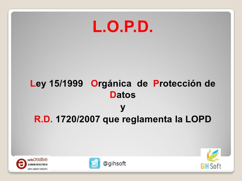 L.O.P.D. Ley 15/1999 Orgánica de Protección de Datos y R.D. 1720/2007 que reglamenta la LOPD @gihsoft