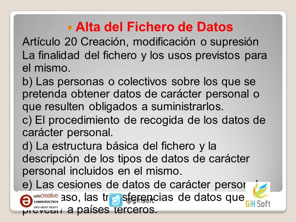 Alta del Fichero de Datos Artículo 20 Creación, modificación o supresión La finalidad del fichero y los usos previstos para el mismo. b) Las personas