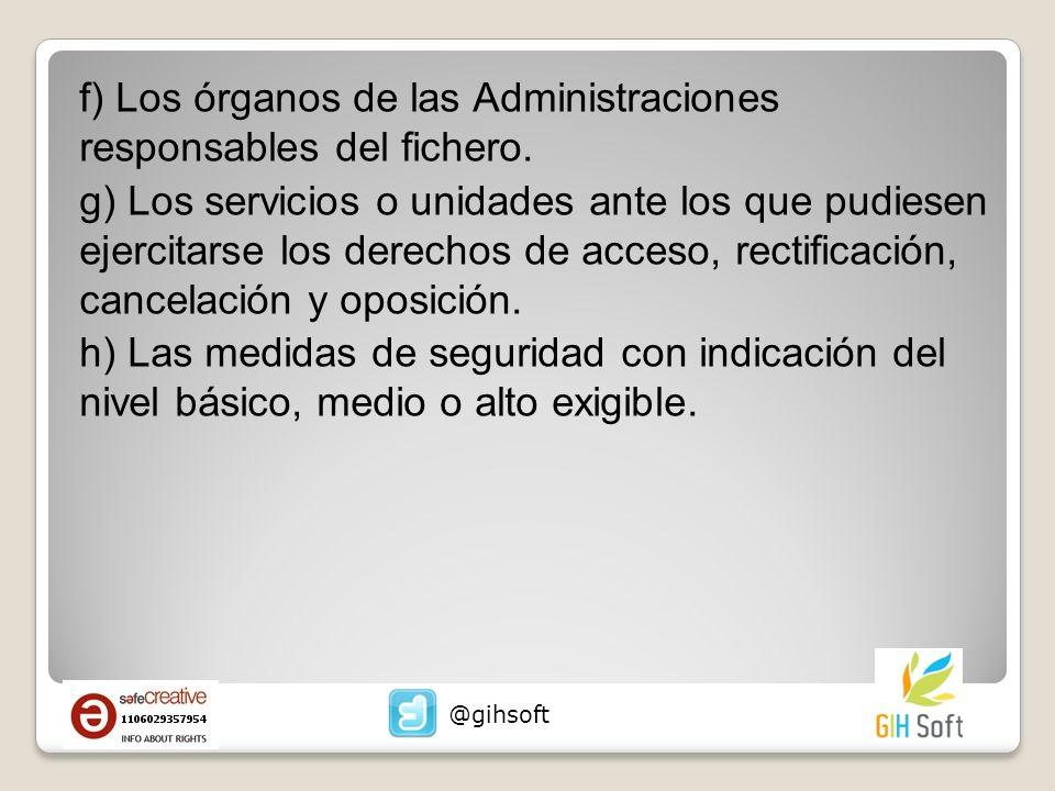 f) Los órganos de las Administraciones responsables del fichero. g) Los servicios o unidades ante los que pudiesen ejercitarse los derechos de acceso,
