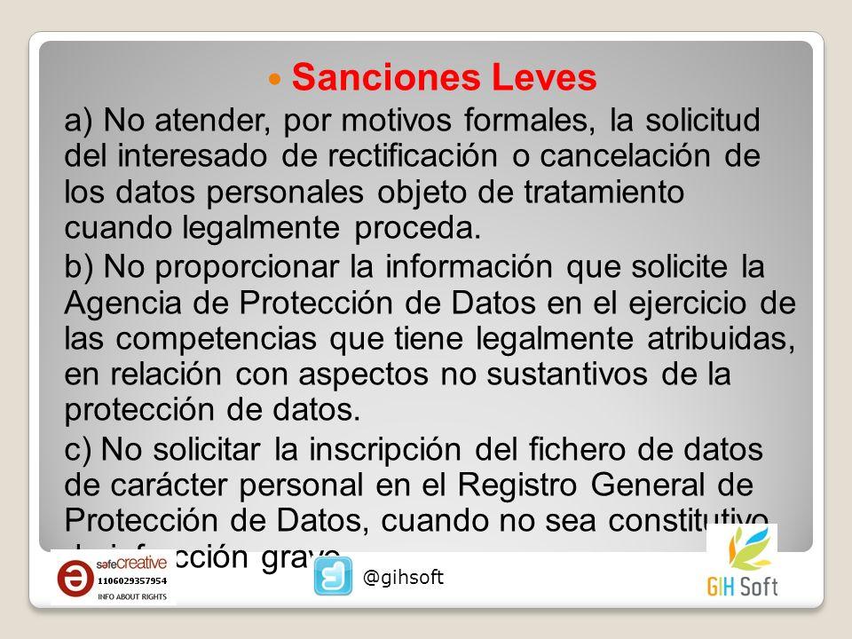 Sanciones Leves a) No atender, por motivos formales, la solicitud del interesado de rectificación o cancelación de los datos personales objeto de tratamiento cuando legalmente proceda.