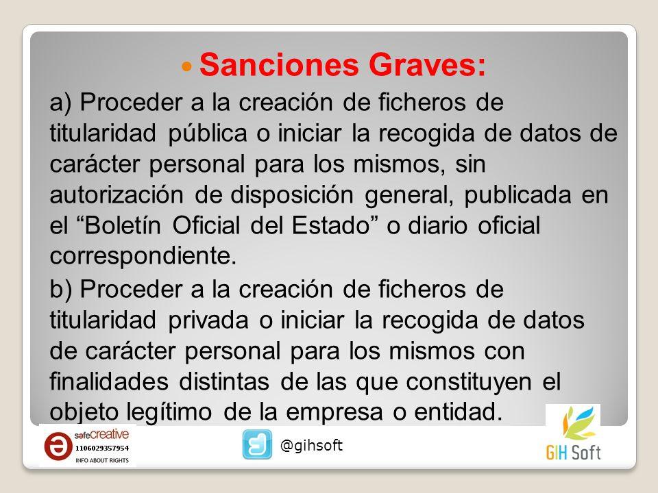 Sanciones Graves: a) Proceder a la creación de ficheros de titularidad pública o iniciar la recogida de datos de carácter personal para los mismos, si