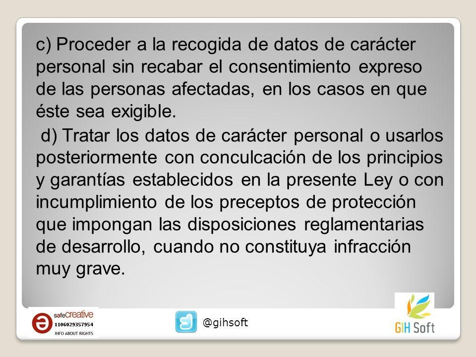 c) Proceder a la recogida de datos de carácter personal sin recabar el consentimiento expreso de las personas afectadas, en los casos en que éste sea exigible.
