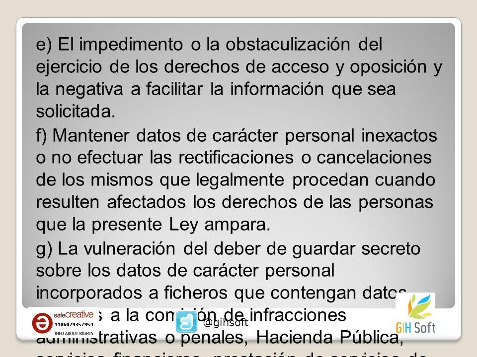 e) El impedimento o la obstaculización del ejercicio de los derechos de acceso y oposición y la negativa a facilitar la información que sea solicitada