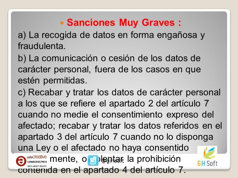 Sanciones Muy Graves : a) La recogida de datos en forma engañosa y fraudulenta. b) La comunicación o cesión de los datos de carácter personal, fuera d