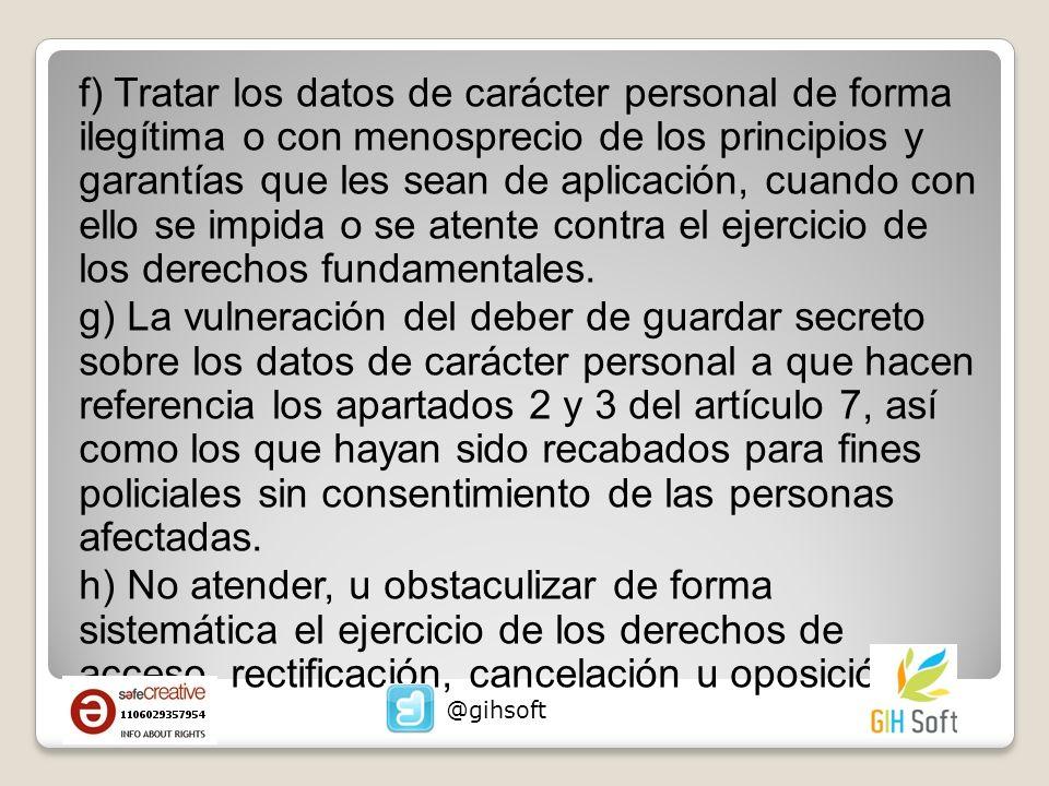 f) Tratar los datos de carácter personal de forma ilegítima o con menosprecio de los principios y garantías que les sean de aplicación, cuando con ello se impida o se atente contra el ejercicio de los derechos fundamentales.