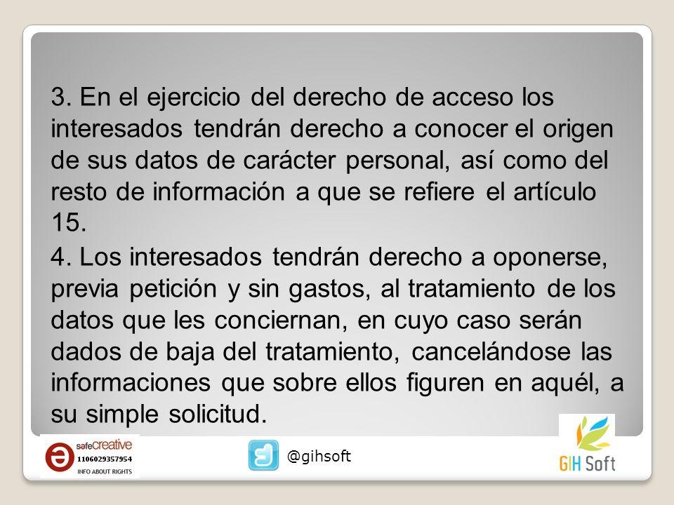 3. En el ejercicio del derecho de acceso los interesados tendrán derecho a conocer el origen de sus datos de carácter personal, así como del resto de