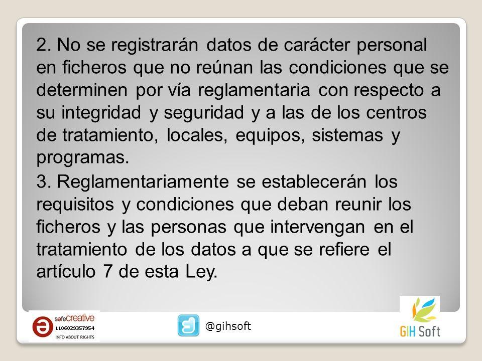 2. No se registrarán datos de carácter personal en ficheros que no reúnan las condiciones que se determinen por vía reglamentaria con respecto a su in
