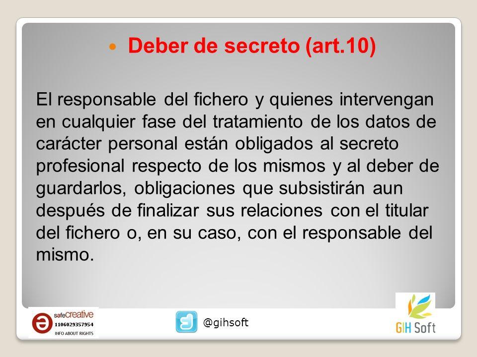 Deber de secreto (art.10) El responsable del fichero y quienes intervengan en cualquier fase del tratamiento de los datos de carácter personal están o