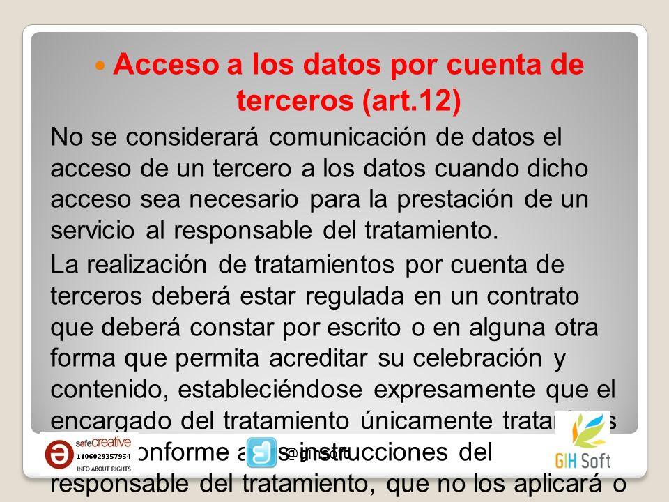 Acceso a los datos por cuenta de terceros (art.12) No se considerará comunicación de datos el acceso de un tercero a los datos cuando dicho acceso sea necesario para la prestación de un servicio al responsable del tratamiento.