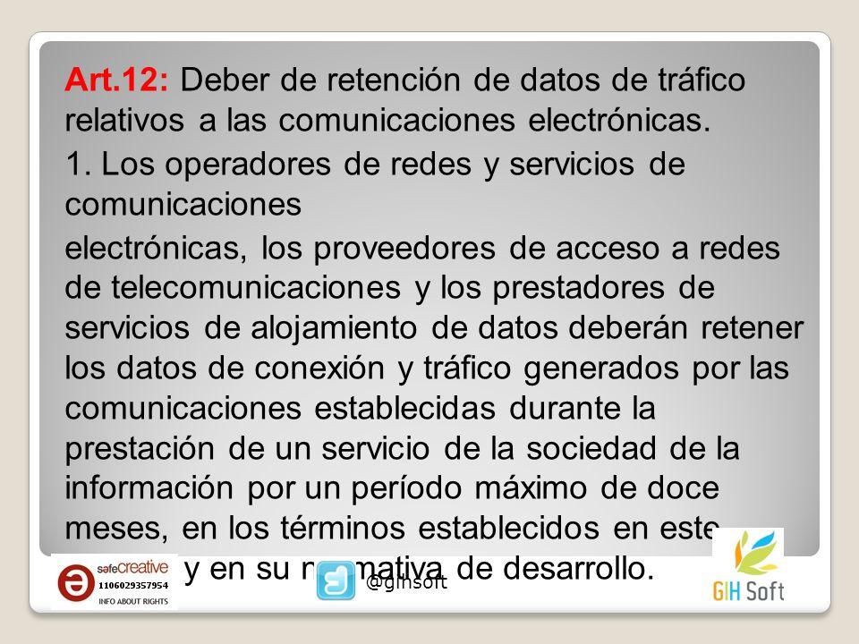 Art.12: Deber de retención de datos de tráfico relativos a las comunicaciones electrónicas. 1. Los operadores de redes y servicios de comunicaciones e