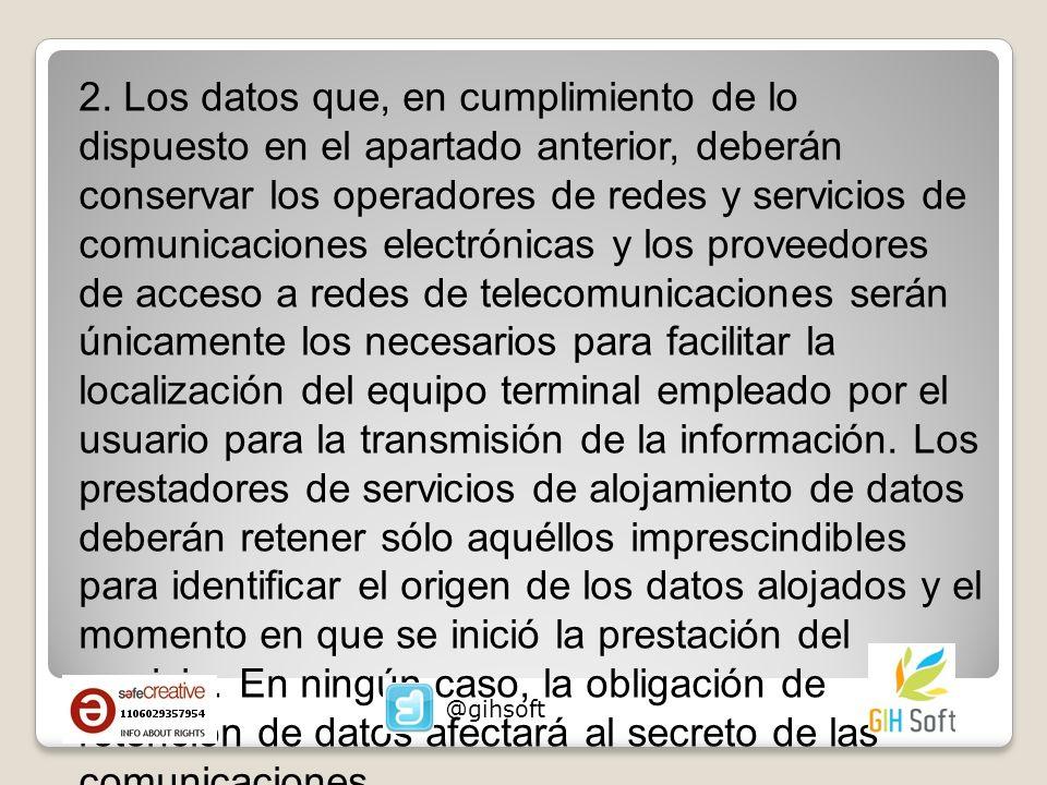 2. Los datos que, en cumplimiento de lo dispuesto en el apartado anterior, deberán conservar los operadores de redes y servicios de comunicaciones ele