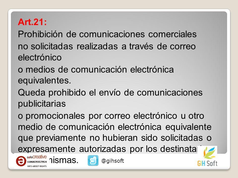 Art.21: Prohibición de comunicaciones comerciales no solicitadas realizadas a través de correo electrónico o medios de comunicación electrónica equivalentes.