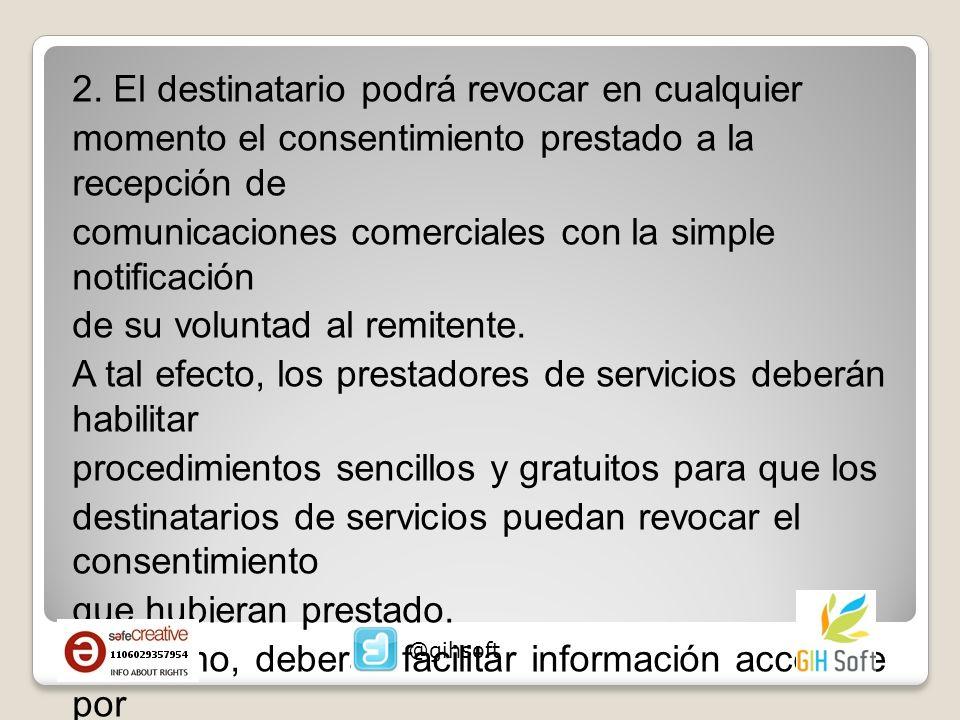 2. El destinatario podrá revocar en cualquier momento el consentimiento prestado a la recepción de comunicaciones comerciales con la simple notificaci
