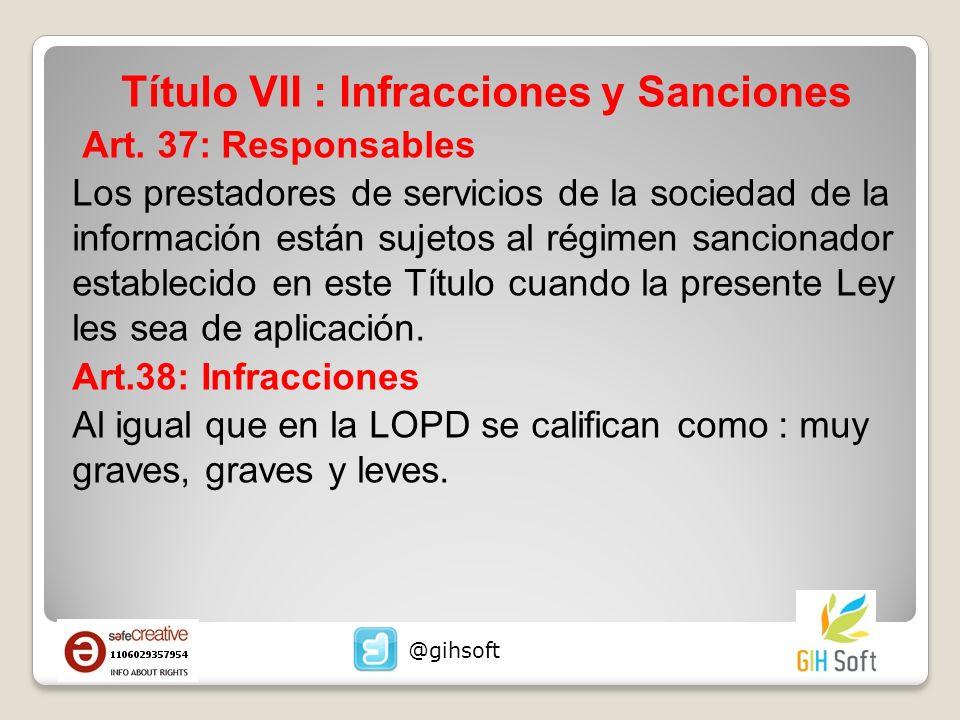 Título VII : Infracciones y Sanciones Art. 37: Responsables Los prestadores de servicios de la sociedad de la información están sujetos al régimen san