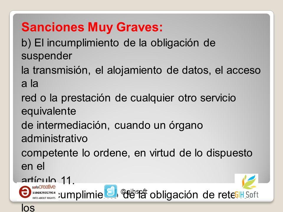 Sanciones Muy Graves: b) El incumplimiento de la obligación de suspender la transmisión, el alojamiento de datos, el acceso a la red o la prestación d