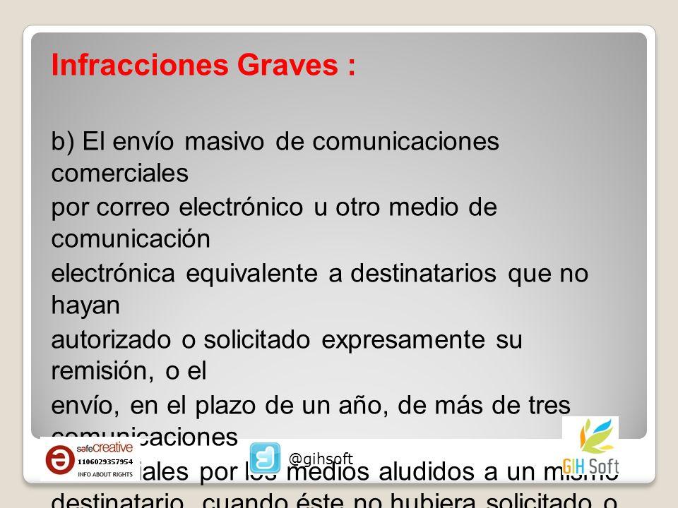 Infracciones Graves : b) El envío masivo de comunicaciones comerciales por correo electrónico u otro medio de comunicación electrónica equivalente a d