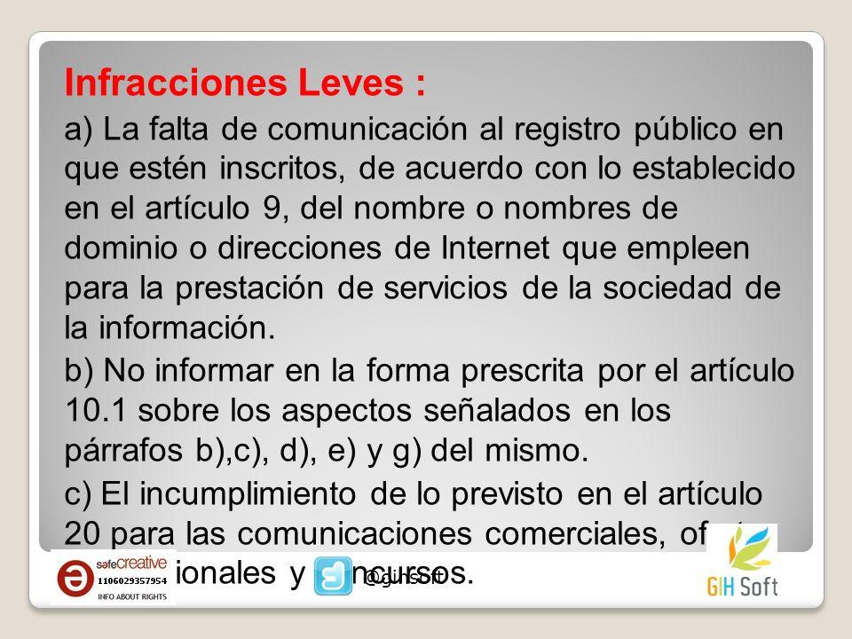 Infracciones Leves : a) La falta de comunicación al registro público en que estén inscritos, de acuerdo con lo establecido en el artículo 9, del nombre o nombres de dominio o direcciones de Internet que empleen para la prestación de servicios de la sociedad de la información.