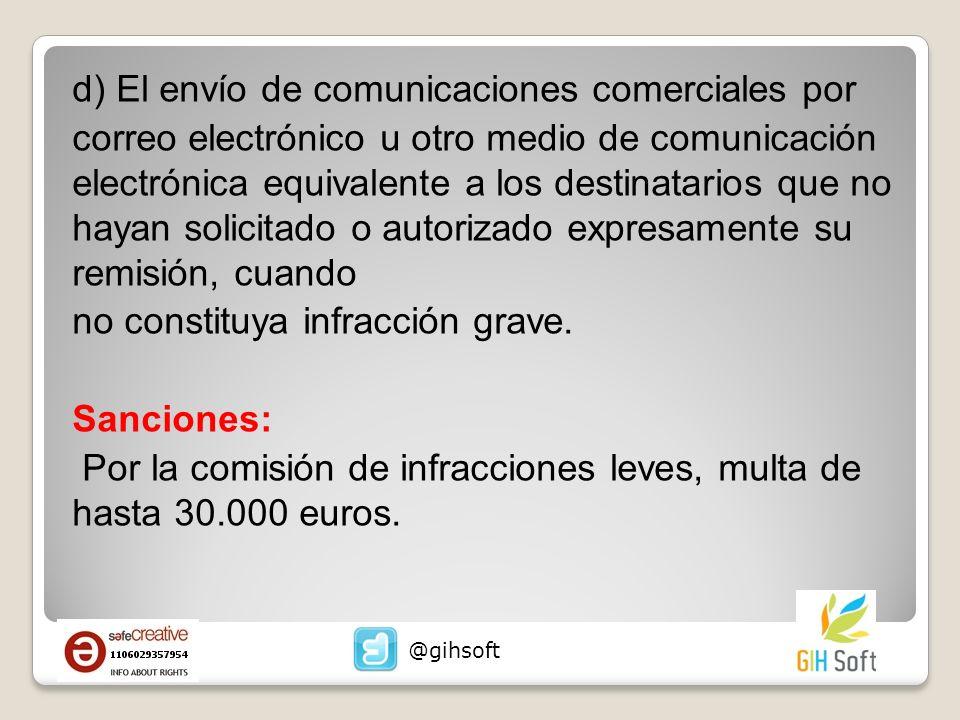 d) El envío de comunicaciones comerciales por correo electrónico u otro medio de comunicación electrónica equivalente a los destinatarios que no hayan