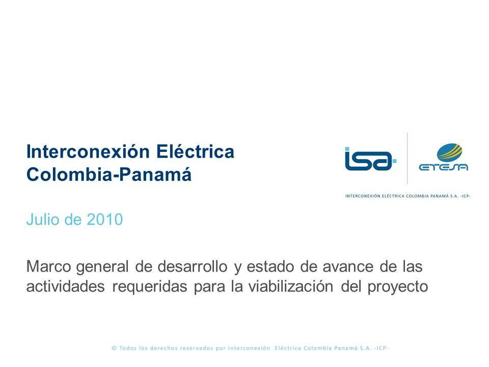Interconexión Eléctrica Colombia-Panamá Julio de 2010 Marco general de desarrollo y estado de avance de las actividades requeridas para la viabilización del proyecto
