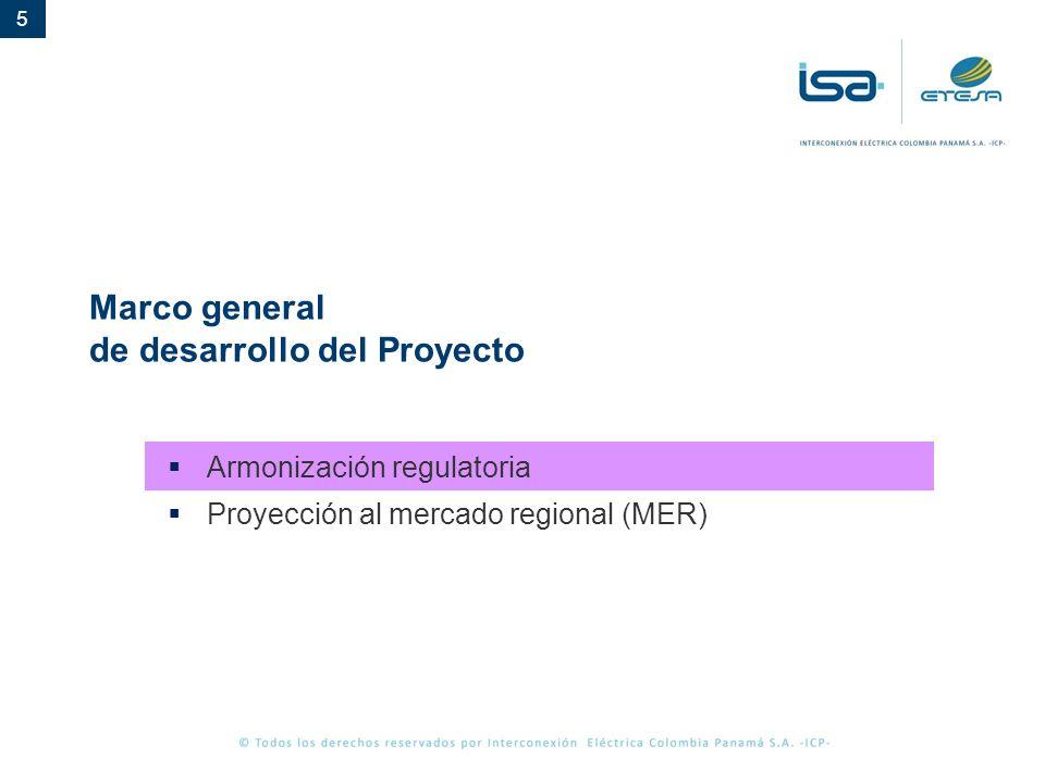 5 Marco general de desarrollo del Proyecto Armonización regulatoria Proyección al mercado regional (MER)