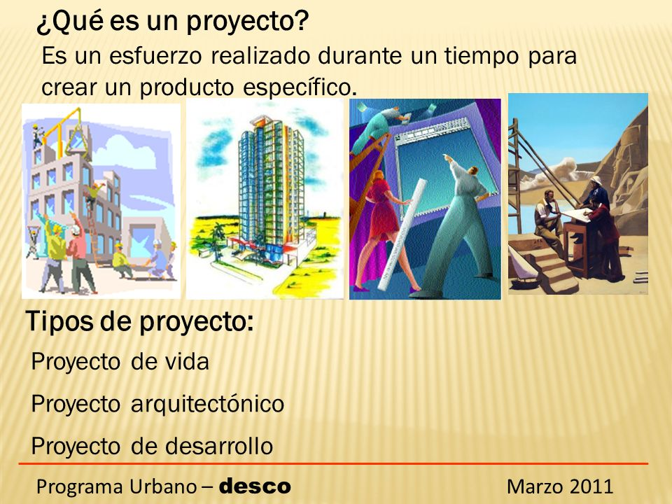 ¿Qué es un proyecto? Es un esfuerzo realizado durante un tiempo para crear un producto específico. Tipos de proyecto: Proyecto de vida Proyecto arquit