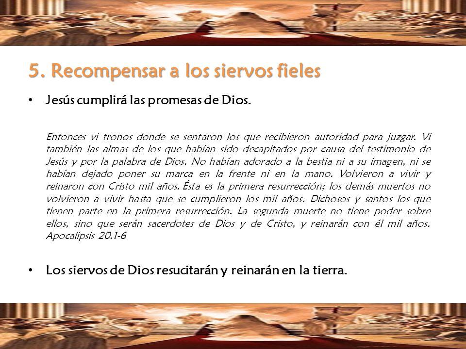 5. Recompensar a los siervos fieles Jesús cumplirá las promesas de Dios. Entonces vi tronos donde se sentaron los que recibieron autoridad para juzgar