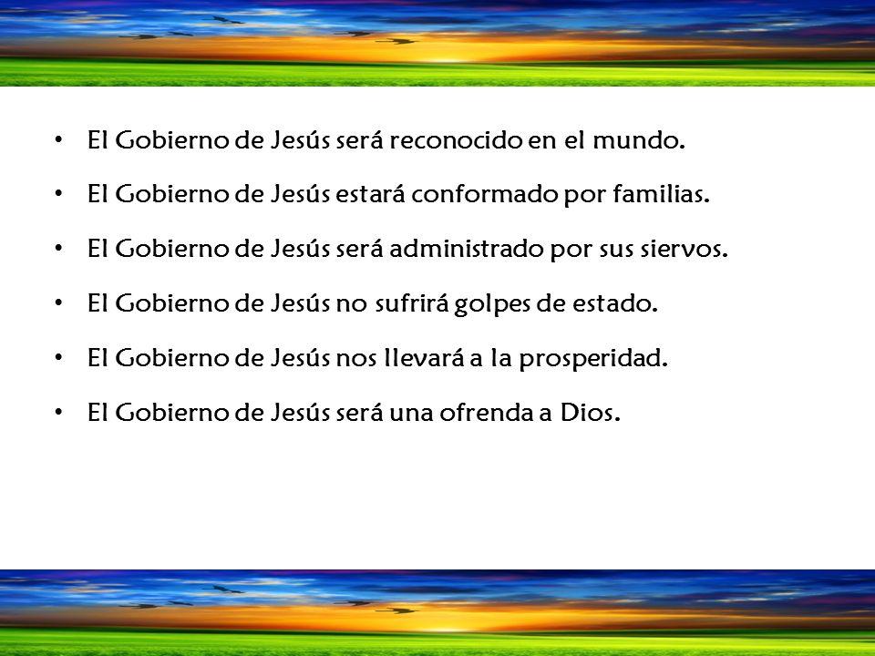 El Gobierno de Jesús será reconocido en el mundo. El Gobierno de Jesús estará conformado por familias. El Gobierno de Jesús será administrado por sus