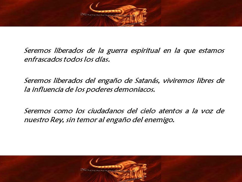 Seremos liberados de la guerra espiritual en la que estamos enfrascados todos los días. Seremos liberados del engaño de Satanás, viviremos libres de l