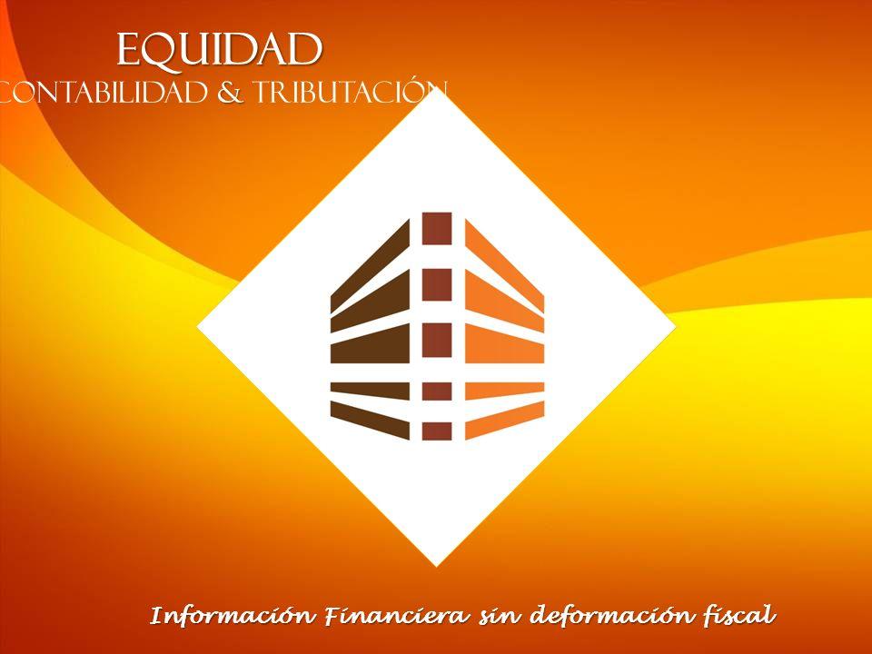 EQUIDAD & CONTABILIDAD & TRIBUTACIÓN Información Financiera sin deformación fiscal