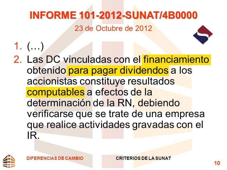 INFORME 101-2012-SUNAT/4B0000 INFORME 101-2012-SUNAT/4B0000 23 de Octubre de 2012 1.(…) 2.Las DC vinculadas con el financiamiento obtenido para pagar