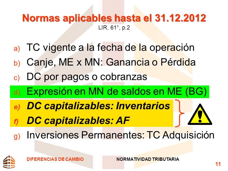 Normas aplicables hasta el 31.12.2012 Normas aplicables hasta el 31.12.2012 LIR, 61°, p.2 a) TC vigente a la fecha de la operación b) Canje, ME x MN:
