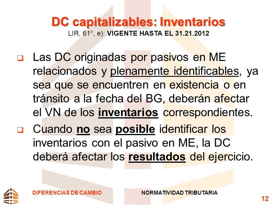 DC capitalizables: Inventarios DC capitalizables: Inventarios LIR, 61°, e): VIGENTE HASTA EL 31.21.2012 Las DC originadas por pasivos en ME relacionad