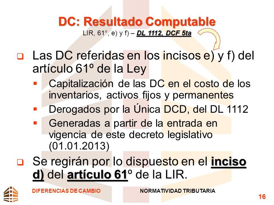 DC: Resultado Computable DL 1112, DCF 5ta DC: Resultado Computable LIR, 61°, e) y f) – DL 1112, DCF 5ta Las DC referidas en los incisos e) y f) del ar