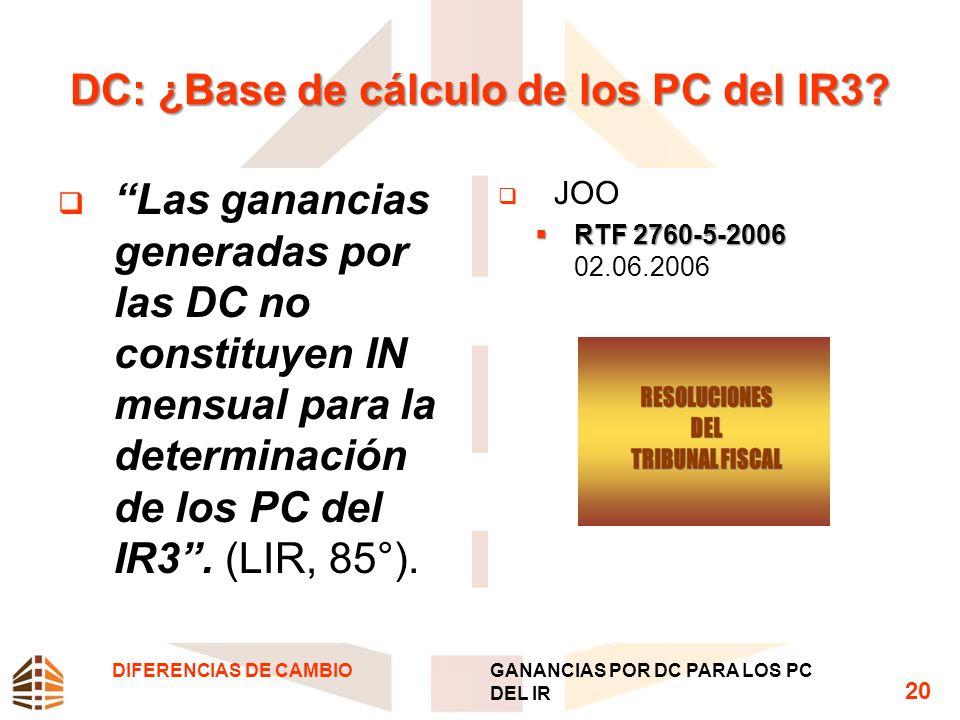 DC: ¿Base de cálculo de los PC del IR3? Las ganancias generadas por las DC no constituyen IN mensual para la determinación de los PC del IR3. (LIR, 85