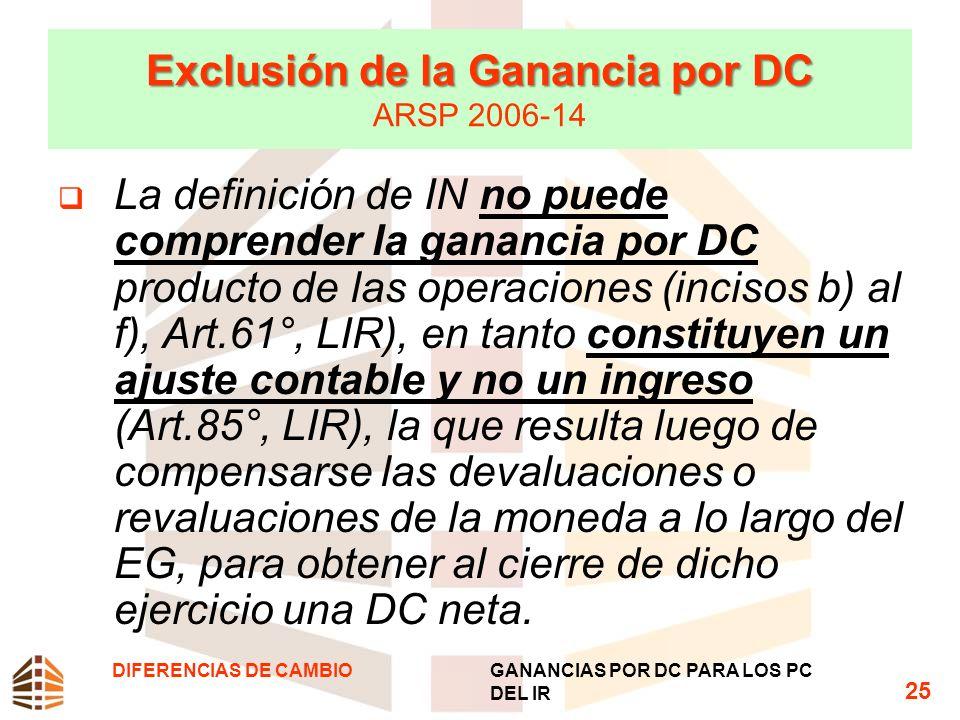 Exclusión de la Ganancia por DC Exclusión de la Ganancia por DC ARSP 2006-14 La definición de IN no puede comprender la ganancia por DC producto de la