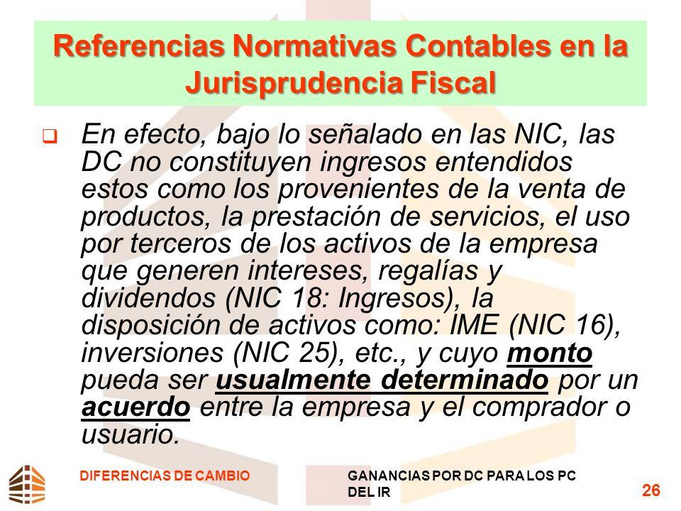 Referencias Normativas Contables en la Jurisprudencia Fiscal En efecto, bajo lo señalado en las NIC, las DC no constituyen ingresos entendidos estos c