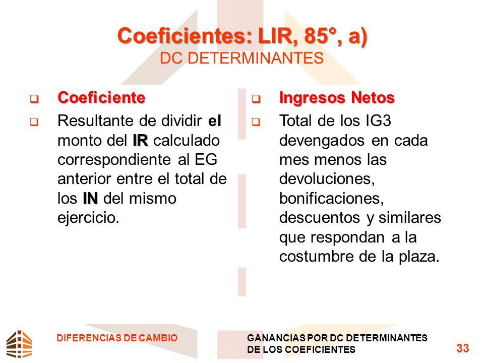 Coeficientes: LIR, 85°, a) Coeficientes: LIR, 85°, a) DC DETERMINANTES Coeficiente Coeficiente IR IN Resultante de dividir el monto del IR calculado c