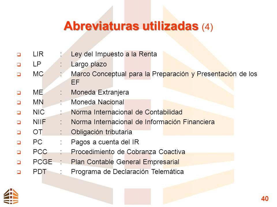 Abreviaturas utilizadas Abreviaturas utilizadas (4) LIR:Ley del Impuesto a la Renta LP:Largo plazo MC:Marco Conceptual para la Preparación y Presentac