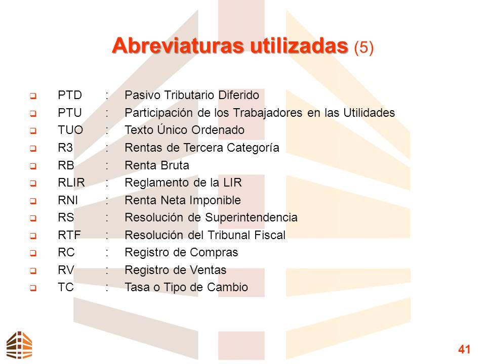 Abreviaturas utilizadas Abreviaturas utilizadas (5) PTD:Pasivo Tributario Diferido PTU:Participación de los Trabajadores en las Utilidades TUO:Texto Ú