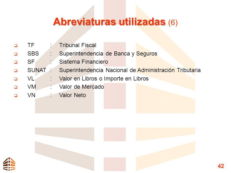 Abreviaturas utilizadas Abreviaturas utilizadas (6) TF:Tribunal Fiscal SBS:Superintendencia de Banca y Seguros SF:Sistema Financiero SUNAT:Superintend